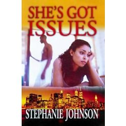 SHE'S GOT ISSUES By Stephanie Johnson **BRAND NEW**