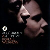 """JOSE JAMES/JEF NEVE """"FOR ALL WE KNOW"""" CD NEW"""