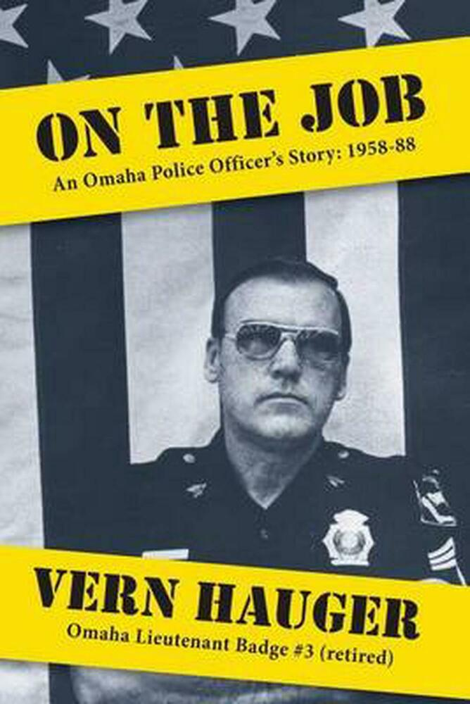 On the Job: An Omaha Police Officer's Story: 1958-88 by ...