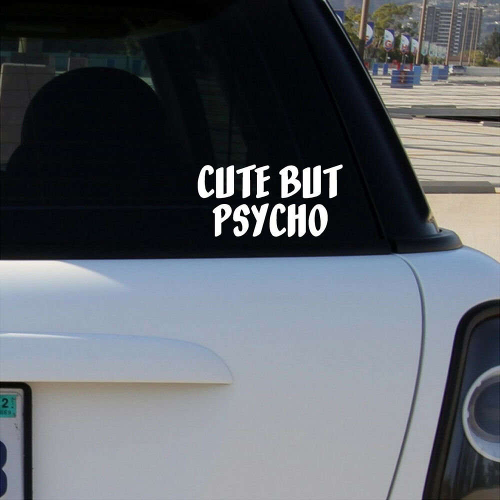 CUTE BUT PSYCHO Vinyl Decal Car Window Bumper Sticker