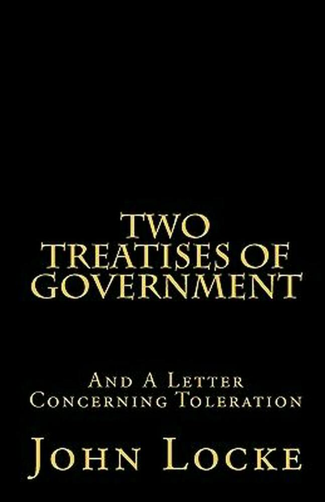 two treatises of government 2 essay That book, two treatises on government, a work of political philosophy intended to push forward the ideas of contract theory and natural rights was written by a person who probably would've been .