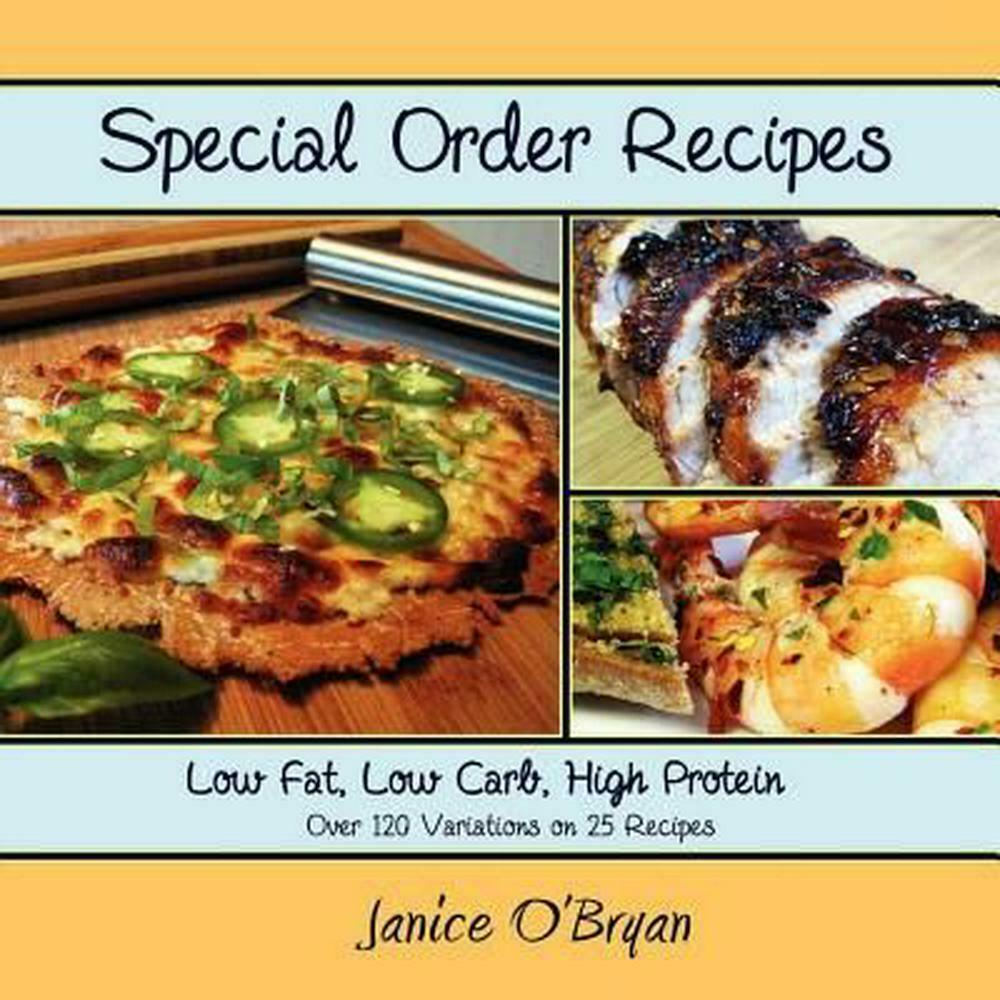Special Order Recipes: Low Fat, Low Carb, High Protein By