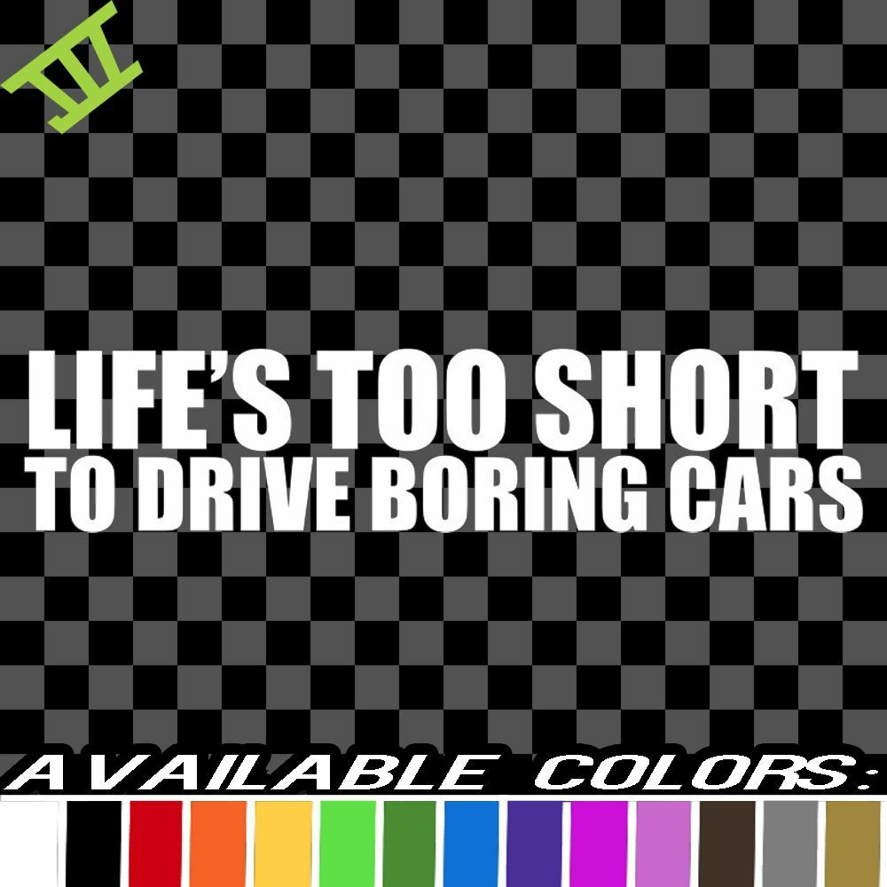 Life S Too Short For Boring Cars