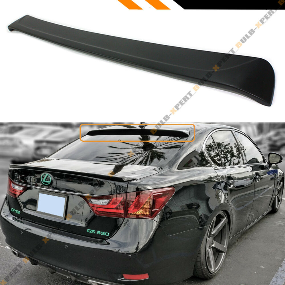 Details About For 2017 15 Lexus Gs350 Gs450h F Sport Model Style Rear Roof Window Spoiler Wing
