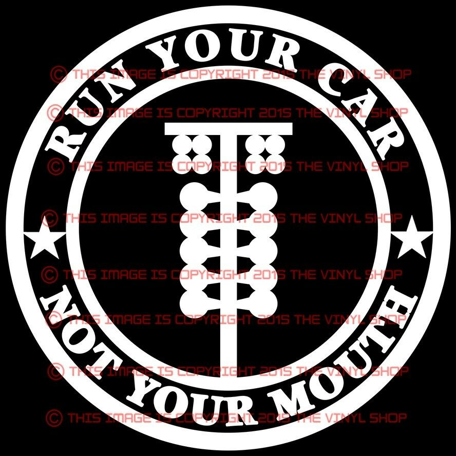 Quot Run Your Car Not Your Mouth Quot For The Street Outlaw In You