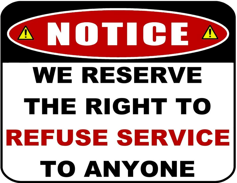Decisive image inside we reserve the right to refuse service to anyone printable sign