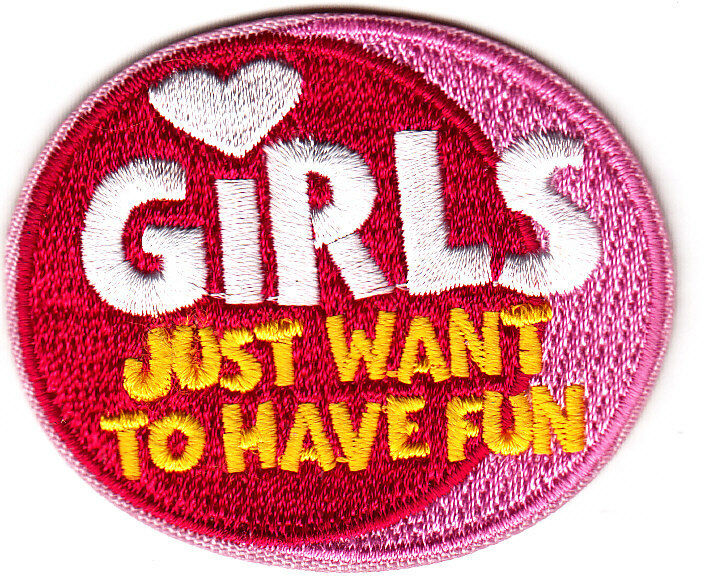 """GIRLS JUST WANT TO HAVE FUN""- Iron On Embroidered Patch"