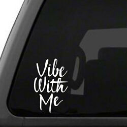 Vibe With Me - White vinyl decal, sticker, car, truck, laptop - Choice of color