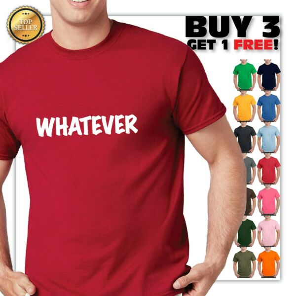 WHATEVER FUNNY T-shirt high-quality printing  PARTY TSHIRT 2 DAY SALE!