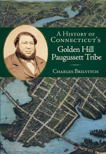 History of Connecticut's Golden Hill Paugussett Tribe. by Charles Brilvitch
