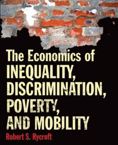 The Economics of Inequality, Discrimination, Poverty, and Mobility by Rycroft,