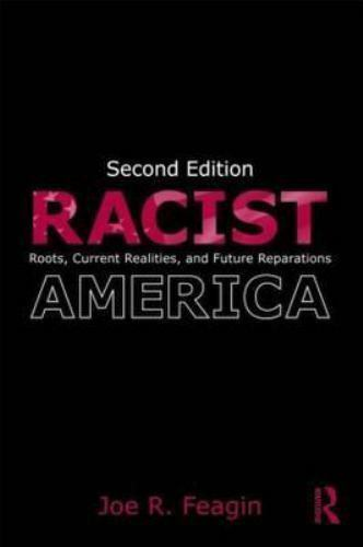 Racist America: Roots, Current Realities and Future Reparations by Feagin, Joe