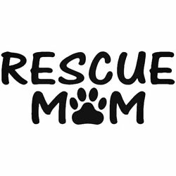 RESCUE MOM Decal Paw Adopt Home Family Love Vinyl Decal Dog Shelter Sticker