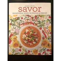Savor : Scrumptious Soups to Fulfil & Fortify by Amber Locke (2017, Paperback)