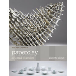 Paperclay: Art and Practice (New Ceramics) by Gault, Rosette