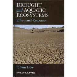 Drought and Aquatic Ecosystems : Effects and Responses, Hardcover by Lake, P....