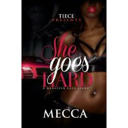 She Goes Hard : A Gangster Love Story, Paperback by Mecca, Brand New, Free sh...