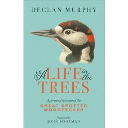 Life in the Trees : A Personal Account of the Great Spotted Woodpecker, Paper...