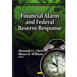 Financial Alarm and Federal Reserve Response, Hardcover by Clark, Alexander L...