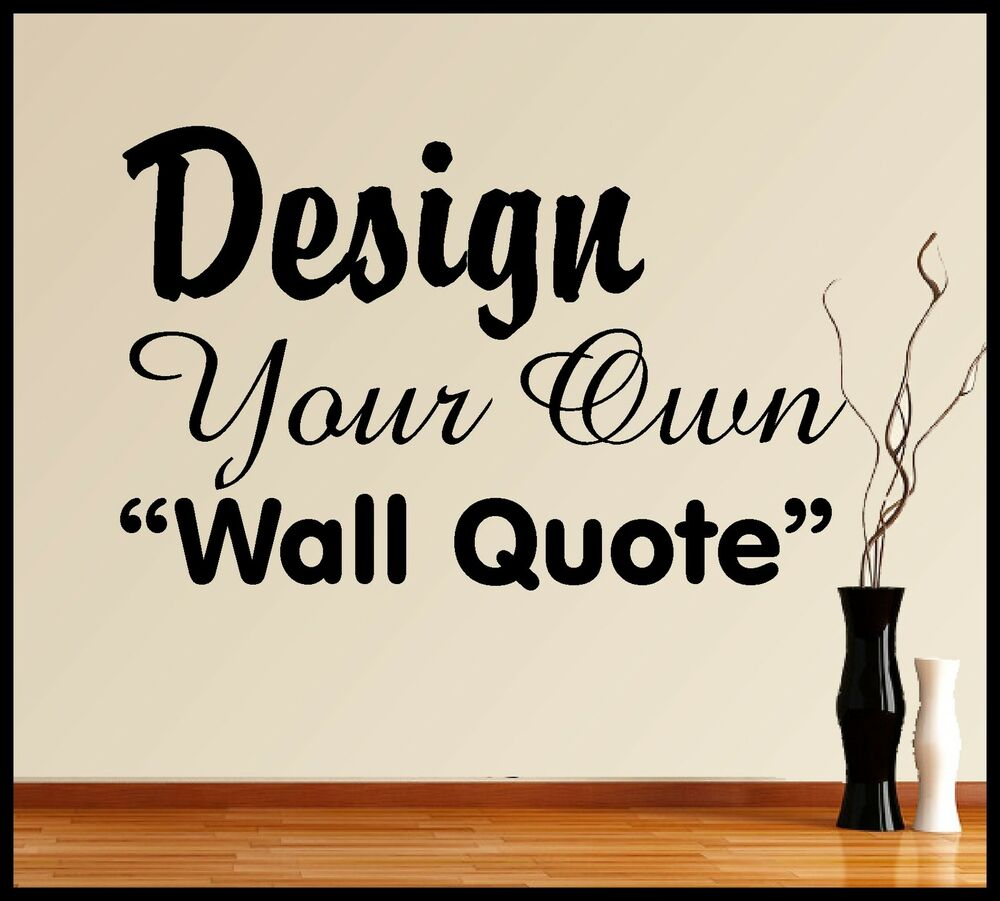 Personalised vinyl wall art design make your own quote for Design your own mural