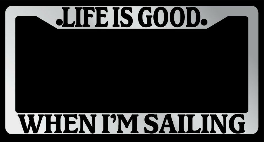 Chrome License Plate Frame Quot Life Is Good When I M Sailing