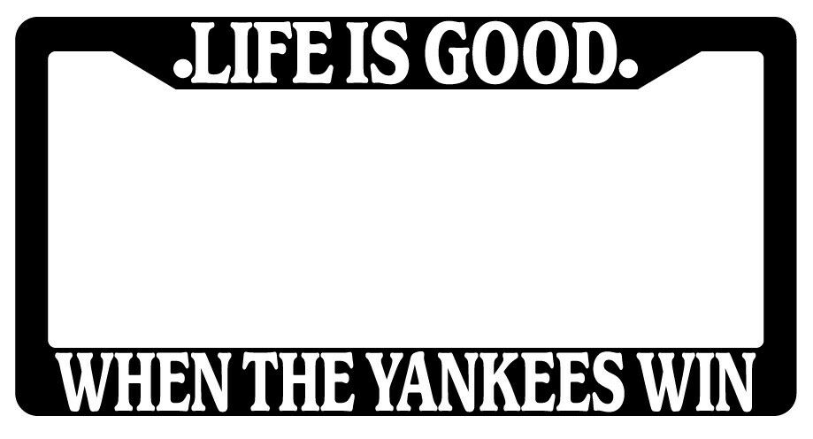 Black License Plate Frame Life Is Good When The Yankees