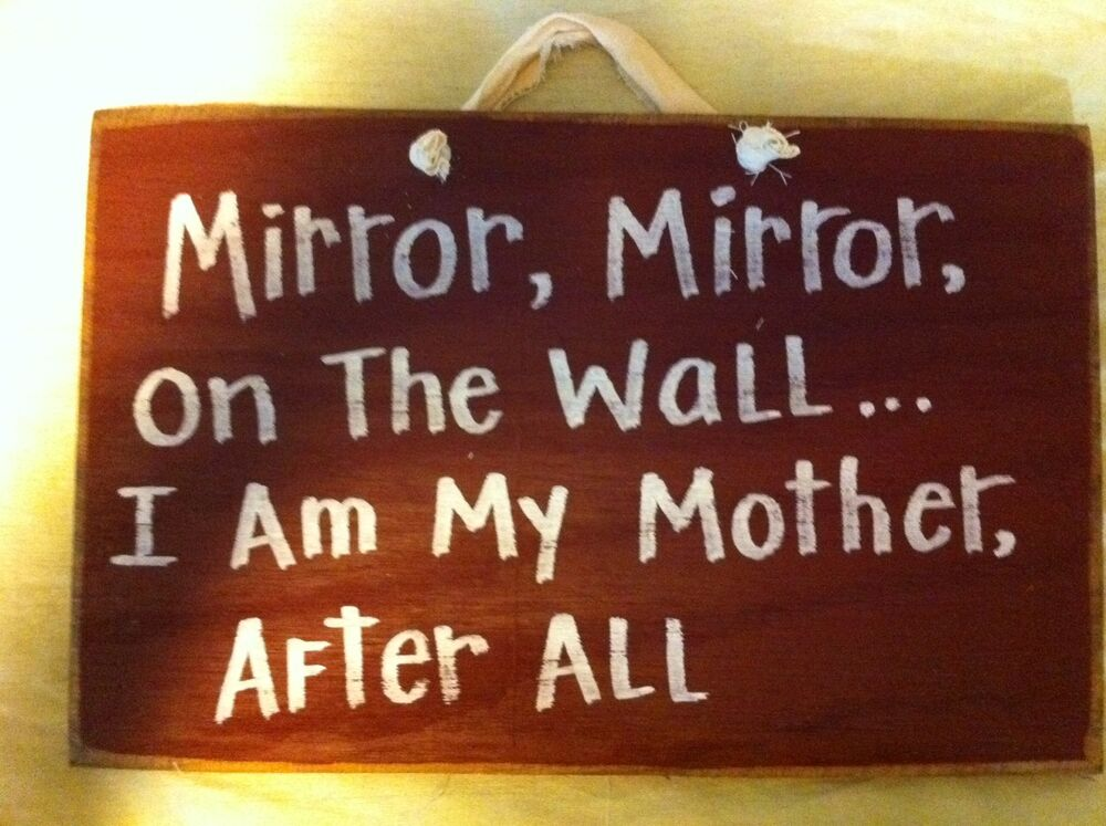 Mirror On Wall I Am My Mother After All Funny Wood Sign Ebay