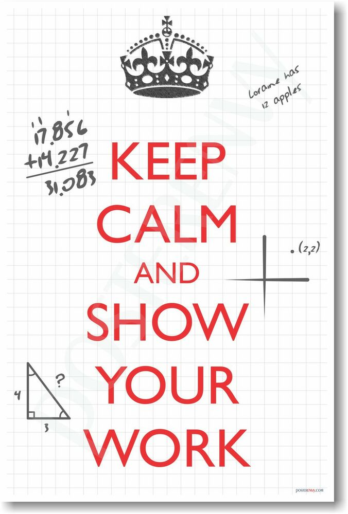 Cool History Classroom Decorations ~ Keep calm and show your work new classroom math poster