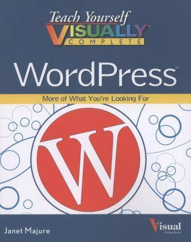 Teach Yourself VISUALLY Complete WordPress by Majure, Janet