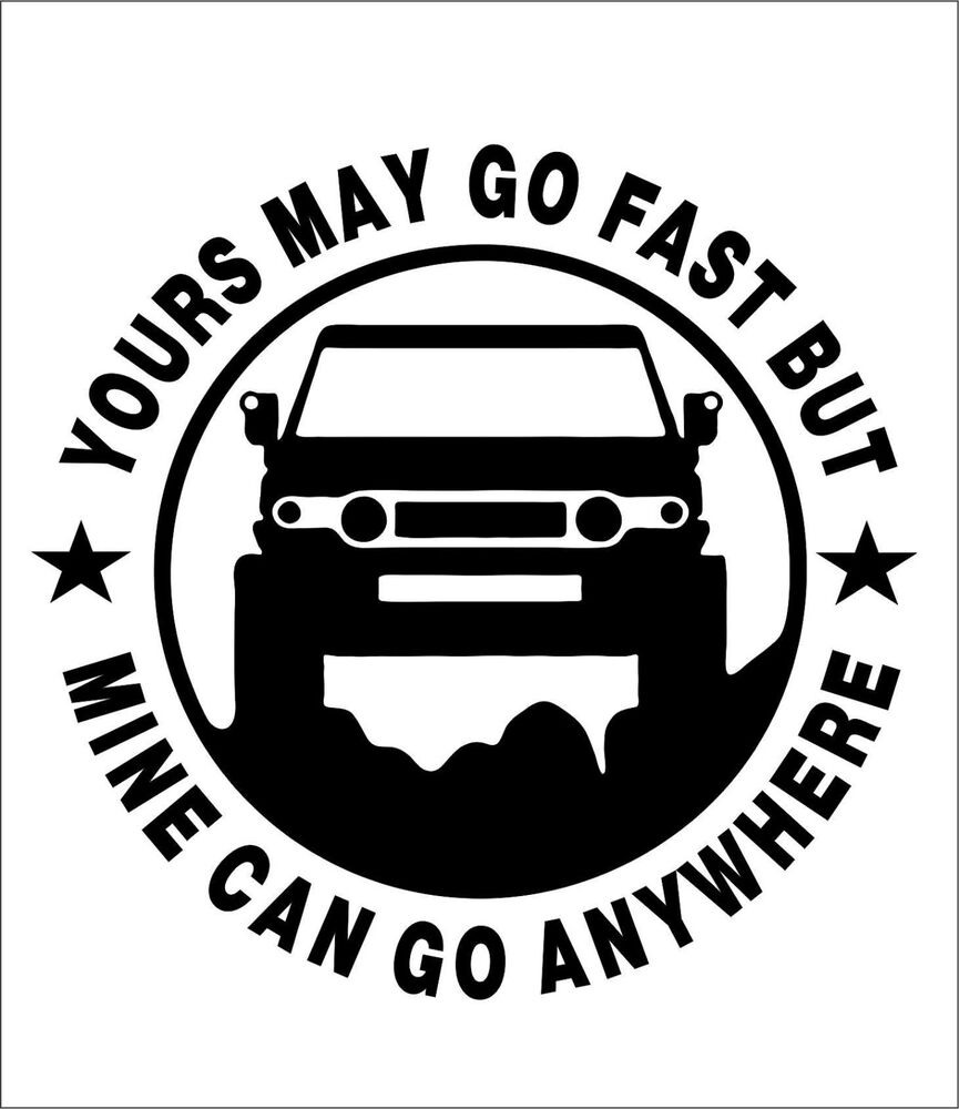 Details about yours may go fast but mine can go anywhere truck window vinyl sticker decal jeep