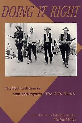 Doing It Right: The Best Criticism on Sam Peckinpah's 'The Wild Bunch.'  by ed.