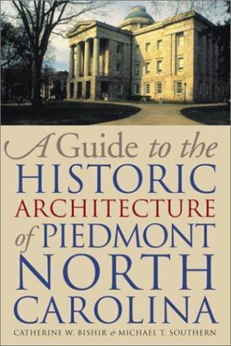 Guide to the Historic Architecture of Piedmont North Carolina. by Catherine W.