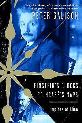 Einstein's Clocks and Poincare's Maps: Empires of Time by Galison, Peter