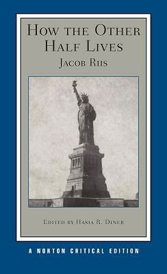 How the Other Half Lives (Norton Critical Editions) by Riis, Jacob
