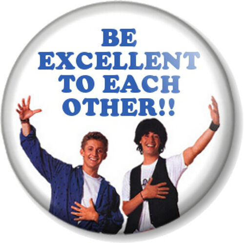 Be Excellent To Each Other 25mm 1 Quot Pin Button Badge Bill