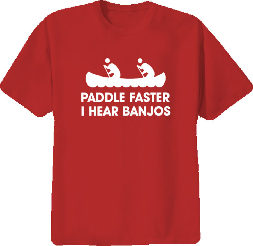 Paddle faster i hear banjos t shirt ebay for I hear banjos t shirt