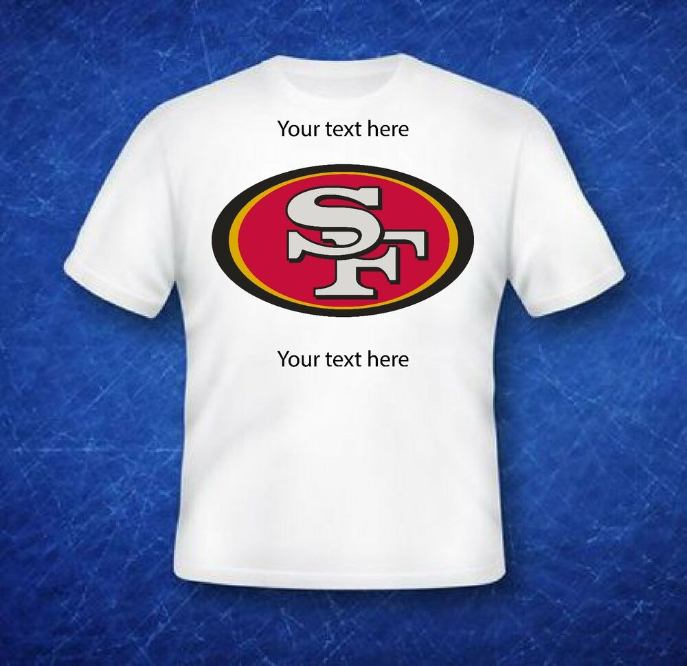 Custom t shirt san francisco 49ers add your own text to for Custom t shirts add photo
