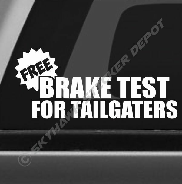 Free Brake Test For Tailgaters Funny Bumper Sticker Vinyl