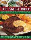 The Sauce Bible: 400 Fail-Safe Recipes to Transform Everyday Dishes Into Feasts,
