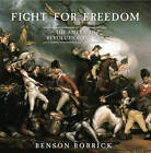 NEW Fight for Freedom: The American Revolutionary War by Benson Bobrick
