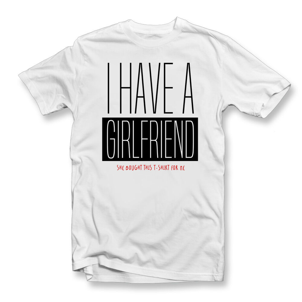 74589021d Details about I Have A Girlfriend T Shirt | Mens Womens Funny T-Shirts |  Holiday | Night Out