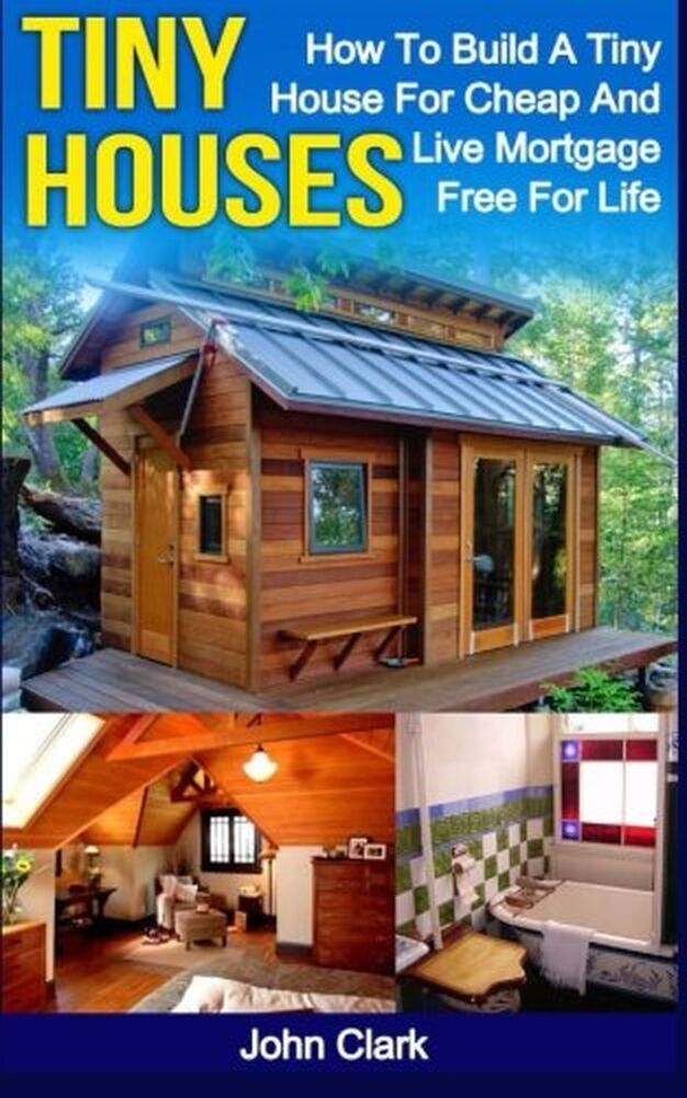 Tiny houses how to build a tiny house for cheap and live for Cheap built homes