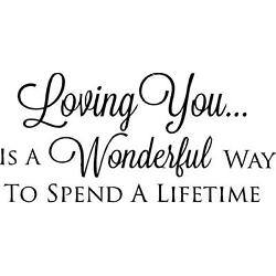 Loving you is a wonderful way to spend a lifetime vinyl wall decal