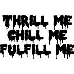 Thrill Me Chill Me Fulfill Me vinyl decal sticker Rocky Horror Creature