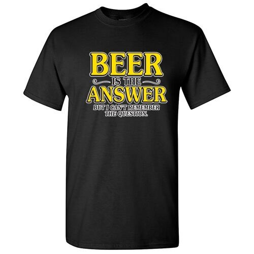 e8ae55eb1 Details about Beer Is The Answer Sarcastic Drinking Graphic Gift Funny  Novelty T-shirts