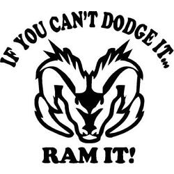 If you can't dodge it ram it. Car, Boat, or Wall vinyl decal
