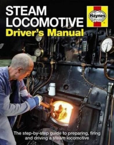 Steam Locomotive Driver's Manual: The Step-by-step Guide to Preparing, Firing...
