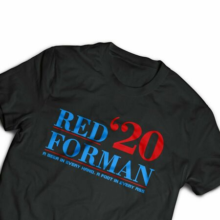 img-RED FORMAN A BEER IN EVERY HAND A FOOT IN EVERY ASS Printed Tee Shirts 3/4-4XL