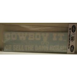 Cowboy It Or Sell the Damn Horse White Vinyl Car Wall Decal - Western - Rodeo