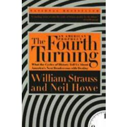 The Fourth Turning: What the Cycles of History Tell Us About (0767900464)